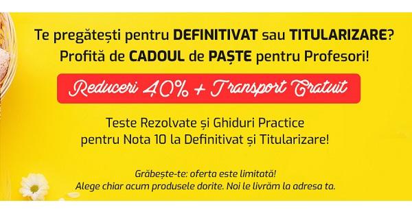 CADOU de Paste pentru Profesori: 40% REDUCERE si transport GRATUIT la Ghiduri pentru Titularizare si Definitivat